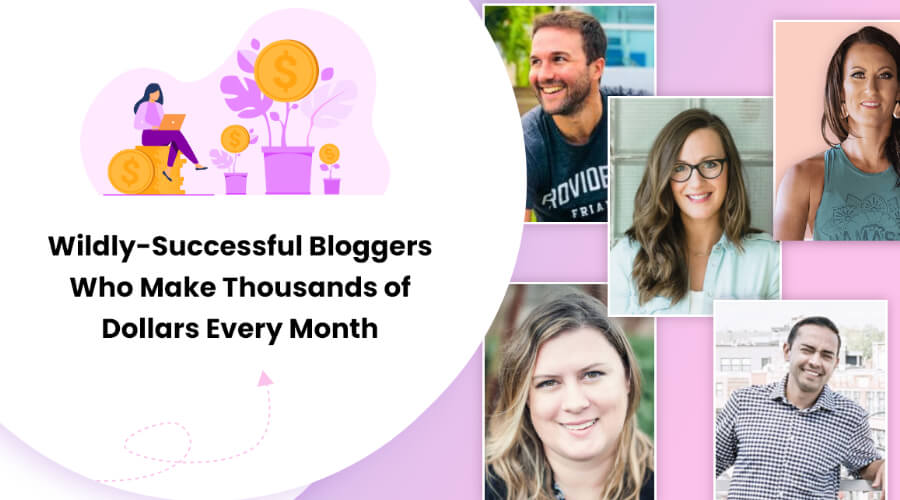 Successful Bloggers Who Makes Thousands of Dollars Every Month