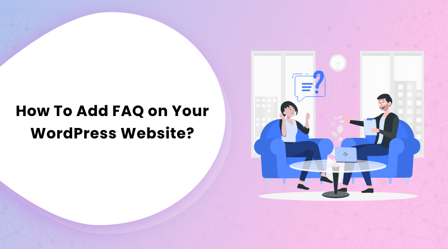 How To Add FAQ on Your WordPress Website