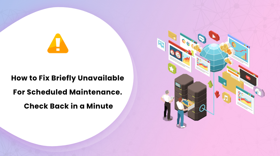 How to Fix Briefly Unavailable For Scheduled Maintenance. Check Back in a Minute
