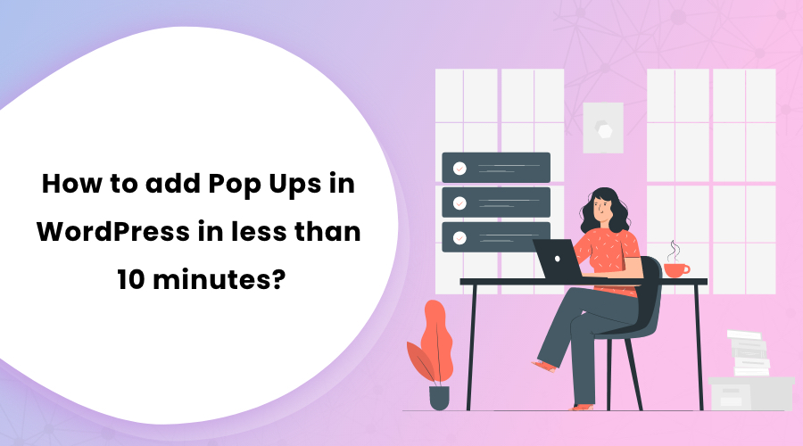 How to add Pop Ups in WordPress in less than 10 minutes